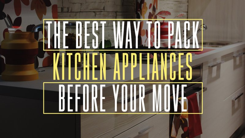 The Best Way To Pack Kitchen Appliances Before Your Move Cheap